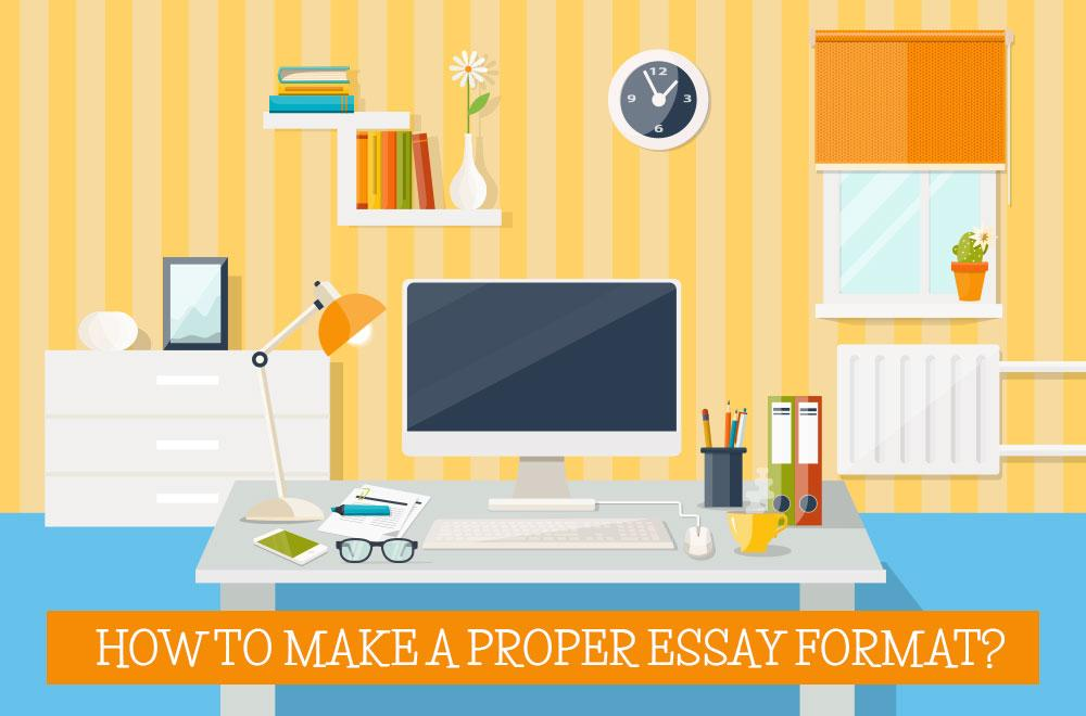 Guide For Creating A Proper Essay Format | Essays King