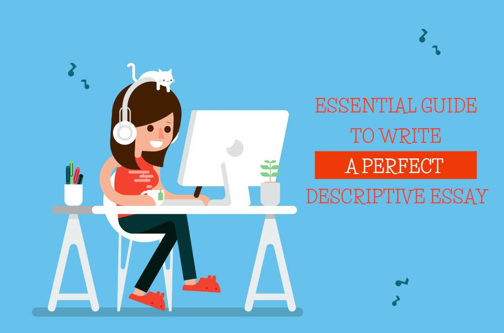 Writing A Perfect Descriptive Essay | Essays King