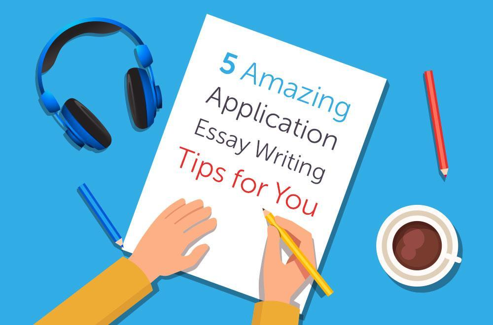 5 Application Essay Writing Tips