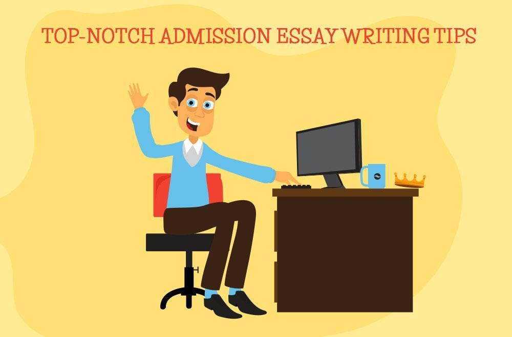 Top-Notch Admission Essay Writing Tips