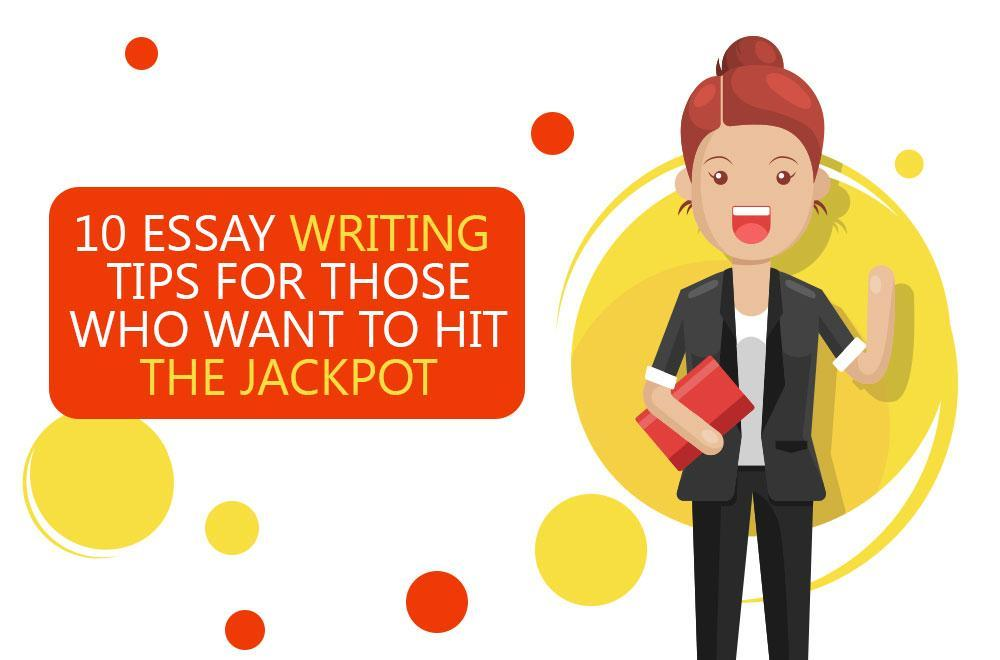 10 Essay Writing Tips to Hit the Jackpot