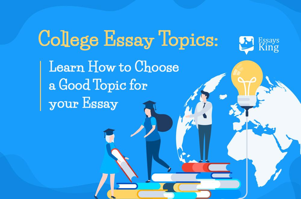 College Essay Topics: Learn How to Choose a Good Topic for your Essay
