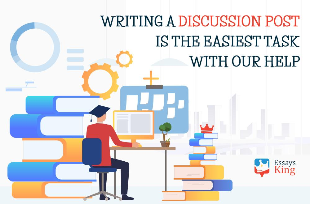 Writing a Discussion Post is the Easiest Task with Our Help